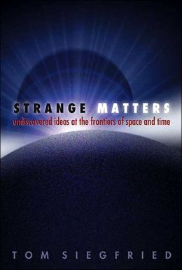 Strange Matters: Undiscovered Ideas at the Frontiers of Space and Time