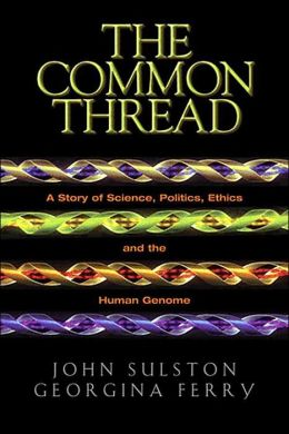 The Common Thread: A Story of Science, Politics, Ethics, and the Human Genome