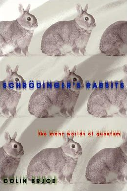 Schrodinger's Rabbits: The Many Worlds of Quantum