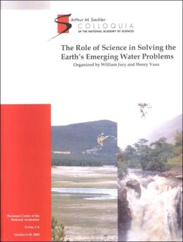 (Sackler NAS Colloquium) The Role of Science in Solving the Earth Emerging Water Problems: