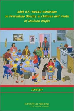 Joint U.S.-Mexico Workshop on Preventing Obesity in Children and Youth of Mexican Origin: Summary