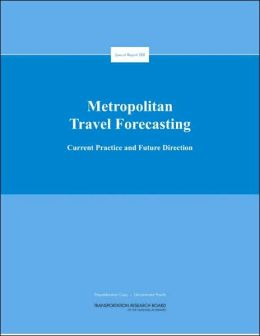 Metropolitan Travel Forecasting : Current Practice and Future Direction - Special Report 288