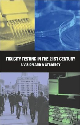 Toxicity Testing in the 21st Century: A Vision and a Strategy