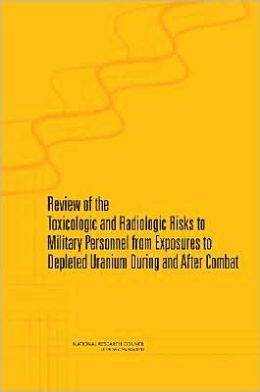 Review of Toxicologic and Radiologic Risks to Military Personnel from Exposure to Depleted Uranium During and After Combat