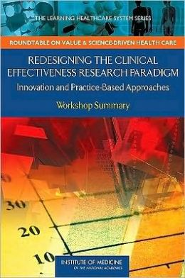 Redesigning the Clinical Effectiveness Research Paradigm: Innovation and Practice-Based Approaches: Workshop Summary