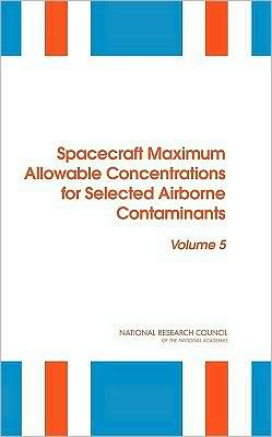 Spacecraft Maximum Allowable Concentrations for Selected Airborne Contaminants: Volume 5