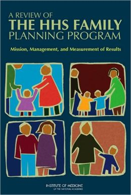 A Review of the HHS Family Planning Program: Mission, Management, and Measurement of Results