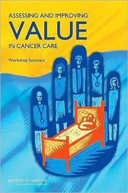Assessing and Improving Value in Cancer Care: Workshop Summary