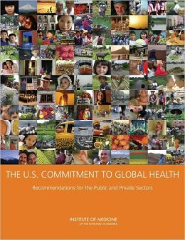 The U.S. Commitment to Global Health: Recommendations for the Public and Private Sectors