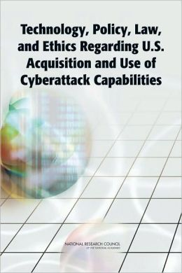 Technology, Policy, Law, and Ethics Regarding U.S. Acquisition and Use of Cyberattack Capabilities