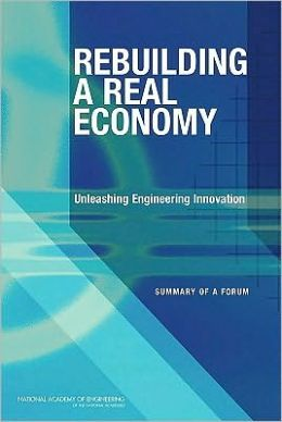 Rebuilding a Real Economy: Unleashing Engineering Innovation: Summary of a Forum