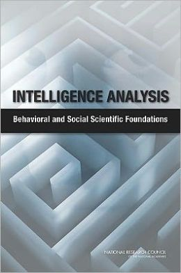 Intelligence Analysis: Behavioral and Social Scientific Foundations