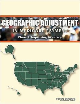 Geographic Adjustment in Medicare Payment: Phase I: Improving Accuracy, Second Edition