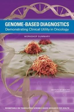 Genome-Based Diagnostics: Demonstrating Clinical Utility in Oncology: Workshop Summary