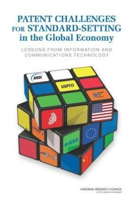 Patent Challenges for Standard-Setting in the Global Economy: Lessons from Information and Communication Technology