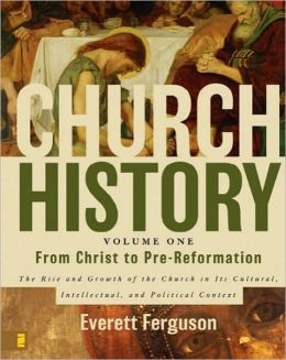 Church History, Volume I: From Christ to the Pre-Reformation: The Rise and Growth of the Church in its Cultural, Intellectual, and Political Context