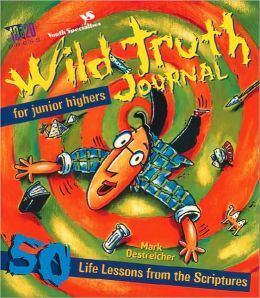 Wild Truth Journal for Junior Highers: 50 Life Lessons from the Scriptures