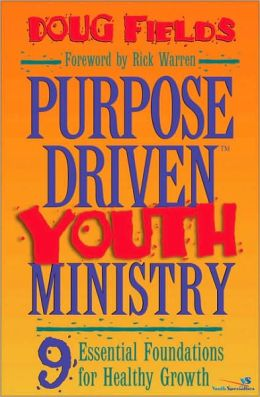 Purpose-Driven Youth Ministry; 9 Essential Foundations for Transforming the Lives of Young People