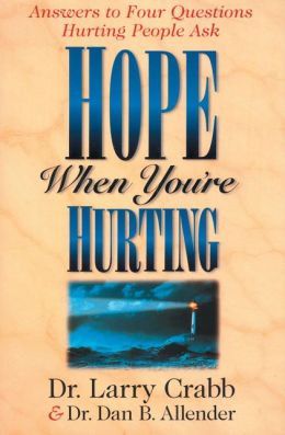 Hope When You're Hurting: Answers to Four Questions Hurting People Ask