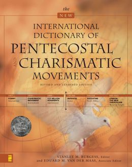 The New International Dictionary of Pentecostal and Charismatic Movements