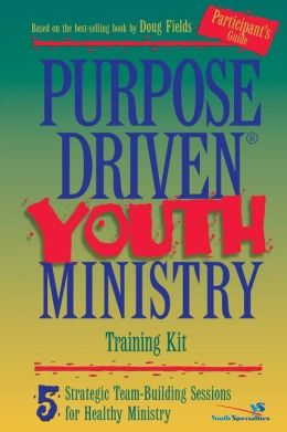 Purpose Driven Youth Ministry Training Kit Participant's Guide: 5 Strategic Team-Building Sessions for Healthy Ministry
