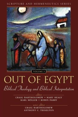 Script/herm Out of Egypt Biblical Theology and Interpretation: Biblical Theology and Biblical Interpretation