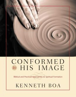 Conformed to His Image: Biblical and Practical Approaches to Spiritual Formation