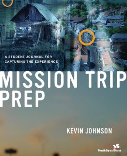 Mission Trip Prep Student Guide: A Student Journal for Capturing the Experience