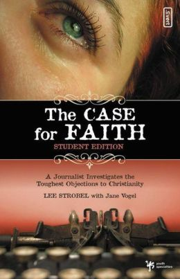 The Case for Faith-Student Edition: A Journalist Investigates the Toughest Objections to Christianity