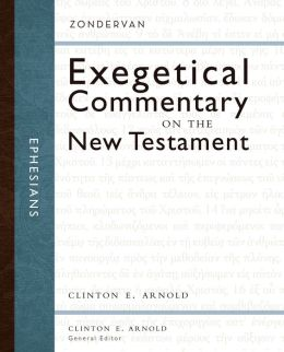 Ephesians: Zondervan Exegetical Commentary on the New Testament