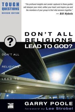 Don't All Religions Lead to God? (Tough Questions Series)