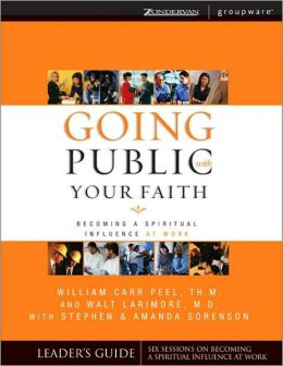 Going Public with Your Faith, Leader's Guide: Becoming a Spiritual Influence at Work