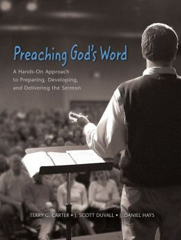 Preaching God's Word: A Hands-On Approach to Preparing, Developing, and Delivering Sermons