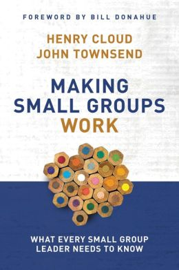 Making Small Groups Work: What Every Small Group Leader Needs to Know