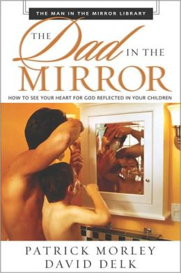 The Dad in the Mirror (The Man in the Mirror Library Series)