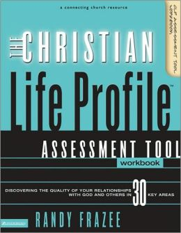Christian Life Profile Assessment Tool Workbook: Discovering Your Relationship with God and Others in 30 Key Areas