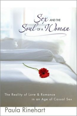 Sex and the Soul of a Woman: The Reality of Love & Romance in an Age of Casual Sex
