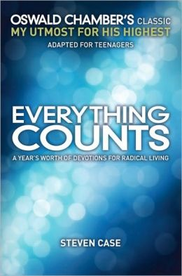 Everything Counts: Oswald Chambers' Classic, My Utmost for His Highest, Adapted for Teenagers