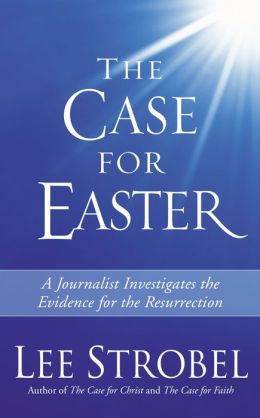 The Case for Easter: A Journalist Investigates the Evidence for the Ressurection