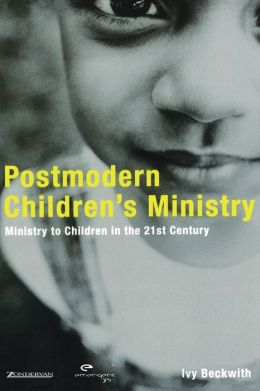 Emergentys Postmodern Childrens Min: Ministry to Children in the 21st Century Church