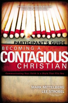 Becoming a Contagious Christian Participant's Guide: Communicating Your Faith in a Style That Fits You