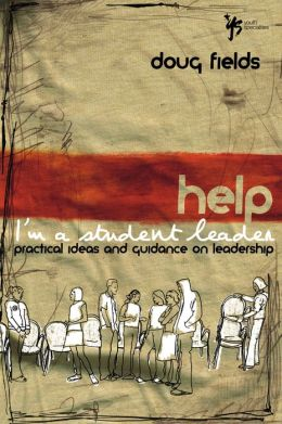 Help Im A Student Leader: Practical Ideas and Guidance on Leadership