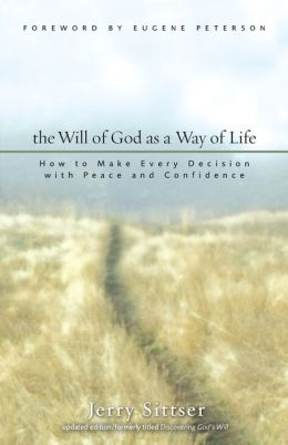 The Will of God as a Way of Life: How to Make Every Decision with Peace and Confidence Gerald Lawson Sittser