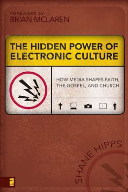The Hidden Power of Electronic Culture: How Media Shapes Faith, the Gospel, and Church