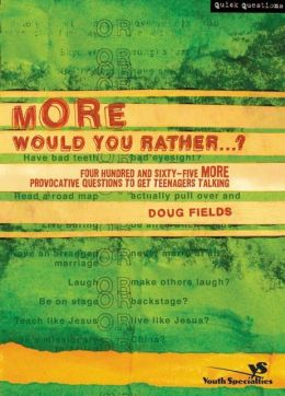 More Would You Rather?: Four Hundred and Sixty-Five More Provocative Questions