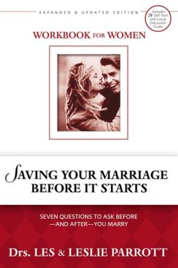 Saving Your Marriage Before It Starts Workbook for Women: Seven Questions to Ask Before - and After - You Marry