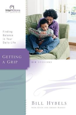 Getting a Grip: Finding Balance in Your Daily Life: Six Sessions