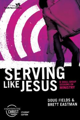 Serving like Jesus, Student Edition Participant's Guide: Six Sessions on Ministry
