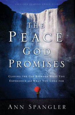 The Peace God Promises: Closing the Gap Between What You Experience and What You Long For