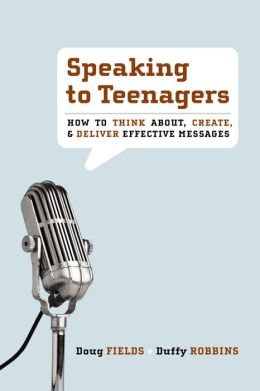 Speaking to Teenagers: How to Think about, Create, and Deliver Effective Messages